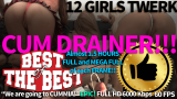 CUM DRAINER – 1 Hour 25 Minutes 56 Seconds: 12 GIRLS TWERK