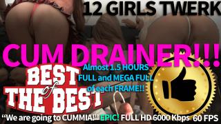 CUM DRAINER – 1 Hour 25 Minutes 56 Seconds: 12 GIRLS TWERK